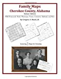 Family Maps of Cherokee County, Alabama, Deluxe Edition : With Homesteads, Roads, Waterways, Towns, Cemeteries, Railroads, and More, Boyd, Gregory A., 1420313142