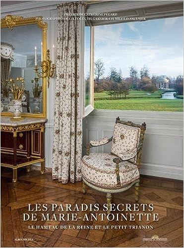 Les Paradis secrets de Marie-Antoinette: Le Hameau de la Reine et le Petit Trianon A.M.PARTENARIAT: Amazon.es: Christophe Fouin, Thomas Garnier, ...