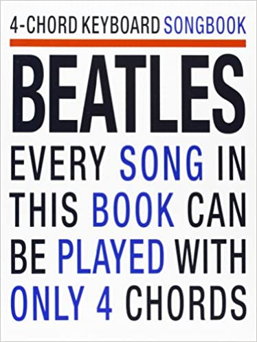4-chord Keyboard Songbook 34;Beatles34;: Every Song in This Book Can ...