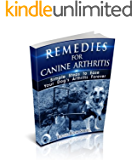 Remedies for Canine Arthritis: Simple Steps to Ease your Dog's Arthritis Forever (Pets Book 1)