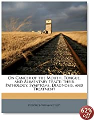 On Cancer of the Mouth, Tongue, and Alimentary Tract: Their Pathology, Symptoms, Diagnosis, and Treatment