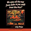 We Came All the Way from Cuba So You Could Dress Like This?: Stories Audiobook by Achy Obejas Narrated by Jennifer Doyle