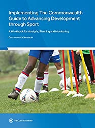 Implementing the Commonwealth Guide to Advancing Development Through Sport: A Workbook for Analysis, Planning and Monitoring