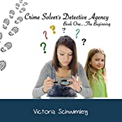 Crime Solver's Detective Agency: The Beginning, Book 1 | Victoria Schwimley