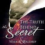 The Truth Behind the Secret | James K. Walker,Bob Waldrep