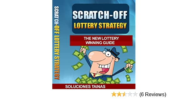 Scratch Off Lottery Strategy - The New Lottery Winning Guide