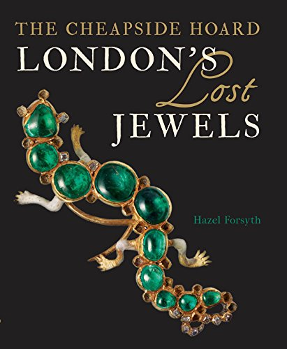 London's Lost Jewels: The Cheapside Hoard by Philip Wilson Publishers