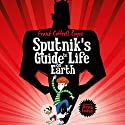 Sputnik's Guide to Life on Earth Audiobook by Frank Cottrell Boyce Narrated by Peter Capaldi