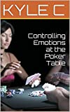 Controlling Emotions at the Poker Table