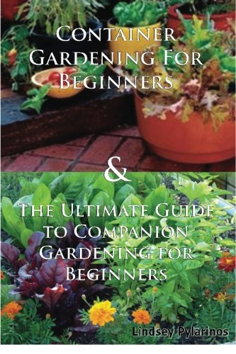 Container Gardening For Beginners & The Ultimate Guide To Companion Gardening For Beginners (Garden Box Set) (Volume 2)