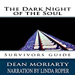The Dark Night of the Soul: Survivors Guide | Dean Moriarty