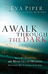 A Walk Through the Dark: How My Husband's 90 Minutes in Heaven Deepened My Faith for a Lifetime