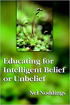 Educating for Intelligent Belief and Unbelief John Dewey Lecture