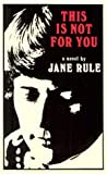 This Is Not for You, Jane Rule, 0930044258