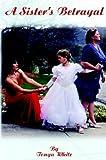 A Sister's Betrayal, Tonya White, 0965278832