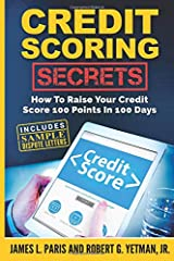 Credit Scoring Secrets: How To Raise Your Credit Score 100 Points In 100 Days Paperback