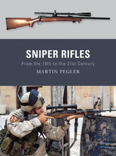 Sniper Rifles: From the 19th to the 21st Century (History Sniper Rifles)