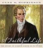 img - for A Faithful Life: The Story Of Joseph Smith In Pictures book / textbook / text book