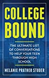 COLLEGE BOUND: THE ULTIMATE LIST OF CONVERSATIONS TO HELP YOUR TEEN THROUGH HIGH SCHOOL