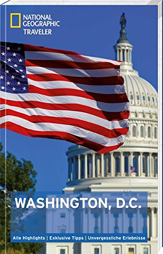 NATIONAL GEOGRAPHIC Reiseführer Washington D.C: Das ultimative Reisehandbuch mit über 500 Adressen und praktischer Faltkarte zum Herausnehmen für alle Traveler. (National Geographic Traveler)