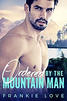 Ordered By The Mountain Man by [Love, Frankie]