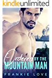 Ordered By The Mountain Man: A Modern Mail-Order Bride Romance