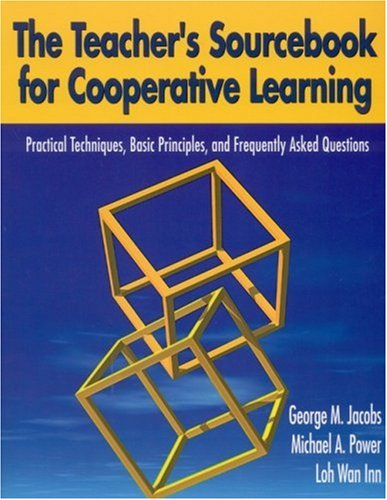 The Teacher?s Sourcebook for Cooperative Learning: Practical Techniques, Basic Principles, and Frequently Asked Question