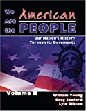 We Are the American People Vol. 2 : Our Nation's History Through Its Documents, Young, William D. and Sanford, Greg, 075752351X