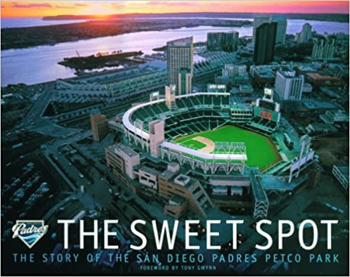 Book The Sweet Spot: The Story of the San Diego Padres Petco Park