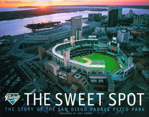 The Sweet Spot: The Story of the San Diego Padres Petco Park
