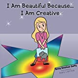 I Am Beautiful Because... I Am Creative, Betsy Smeltzer Duffy, 1481706187