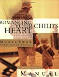 Romancing Your Child's Heart Manual, Monte Swan and Dave Biebel, 1590522702