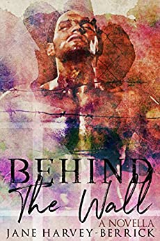 Behind The Wall: A Novella by [Harvey-Berrick, Jane]