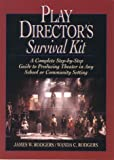 Play Directors Survival Kit: A Complete Step-by-Step Guide to Producing Theater in Any School or Community Setting
