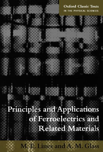 Principles and Applications of Ferroelectrics and Related Materials (Oxford Classic Texts in the Physical Sciences)