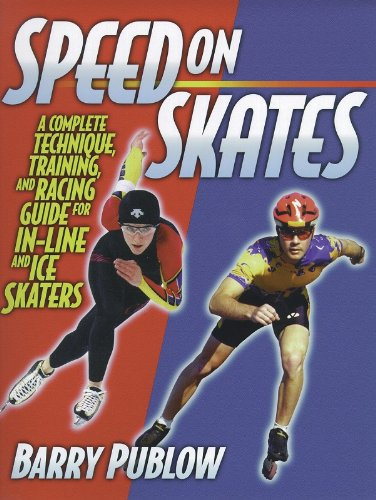 In Line Racing Skates - Speed on Skates: A Complete Technique, Training and Racing Guide for In-Line and Ice Skaters