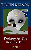 Rodney At The Science Fair: Book 6 (The Rodney Adventure Series)