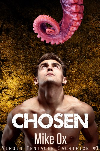 Virgin Tentacle Sacrifice #1: Chosen (Reluctant First Time Gay BDSM Monster Erotica)