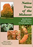 Native Trees of the Midwest, Sally S. Weeks and Harmon P. Weeks, 1557532990