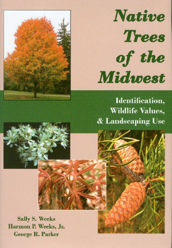 Native Trees of the Midwest: Identification, Wildlife Values, & Landscaping Use