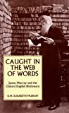 Caught in the Web of Words: James A. H. Murray and the Oxford English Dictionary