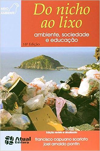 Do nicho ao lixo ;: Ambiente, sociedade e educação (Meio ambiente) (Portuguese Edition): Francisco Capuano Scarlato: 9788570564283: Amazon.com: Books