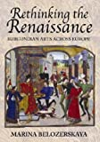 img - for Rethinking the Renaissance: Burgundian Arts across Europe book / textbook / text book