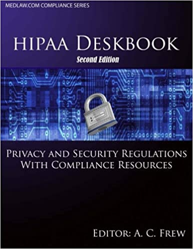 HIPAA Deskbook - Second Edition: Privacy and Security