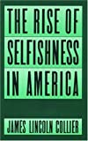 The Rise of Selfishness in America, James Lincoln Collier, 0195052773