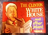 The Clinton White House. . . And Other Jokes, , 1581731779