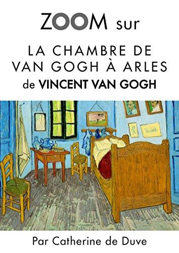 Zoom sur La chambre de Van Gogh à Arles: Pour connaitre tous les secrets du célèbre tableau de Vincent Van Gogh ! (Zoom sur un tableau t. 4) (French Edition)