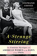 A Strange Stirring: The Feminine Mystique and American Women at the Dawn of the 1960s Paperback