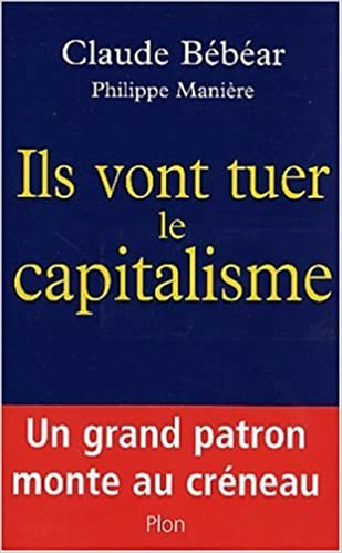 Téléchargement gratuit de Bookworm Ils vont tuer le capitalisme in French PDF RTF DJVU by Philippe Manière,Claude Bébéar