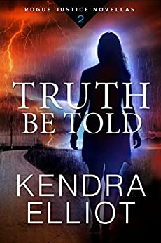 Truth Be Told (Rogue Justice Novella Book 2) by [Elliot, Kendra]